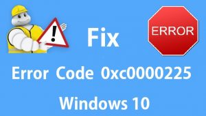 Fix Error Code 0xc0000225 in Windows 10