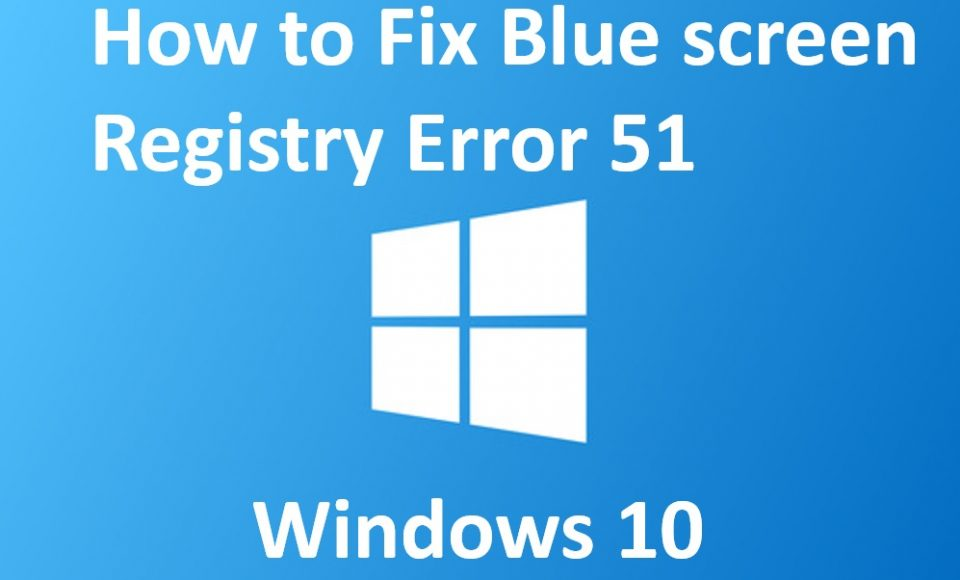 blue screen registry error 51