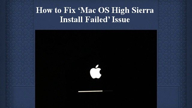 how to fix the MAC OS High Sierra Install Failed issue