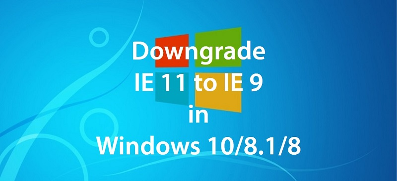 downgrade IE 11 to IE 9